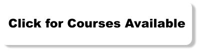 Click for Courses Available